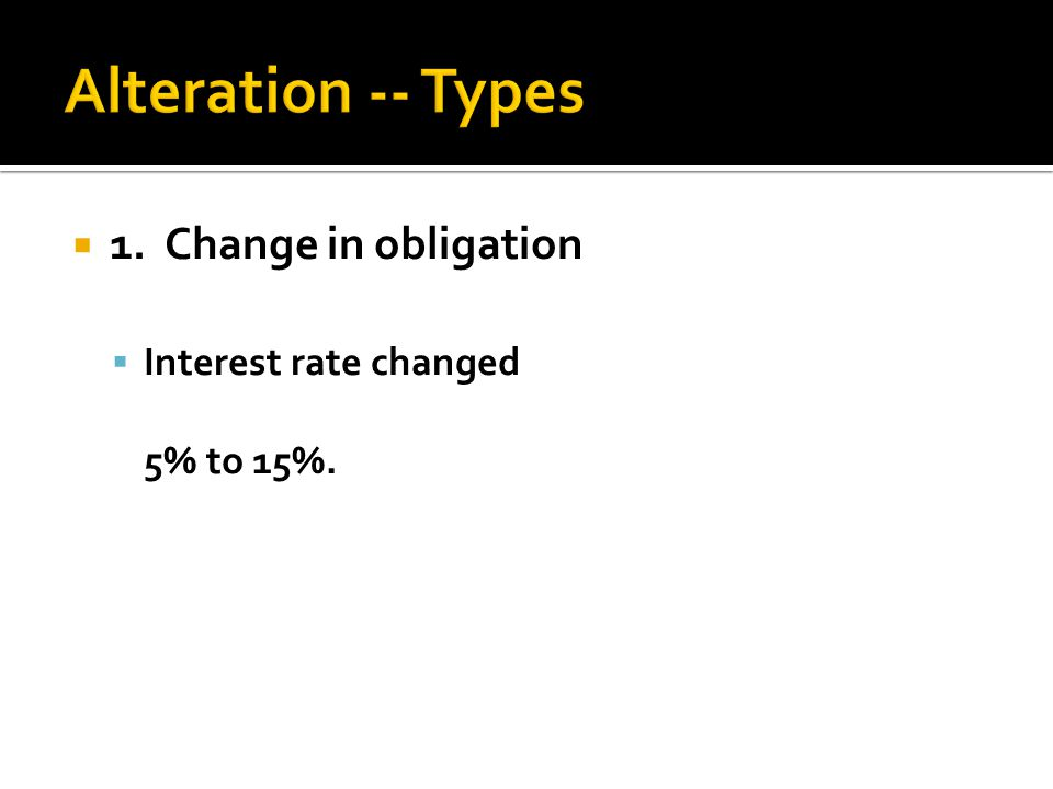  1. Change in obligation  Interest rate changed 5% to 15%.