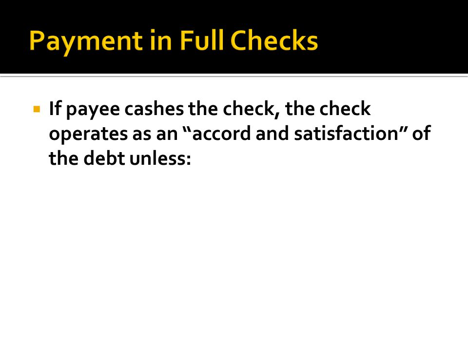  If payee cashes the check, the check operates as an accord and satisfaction of the debt unless:
