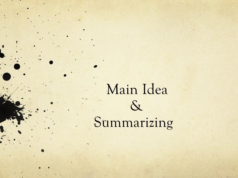 Main Idea & Summarizing