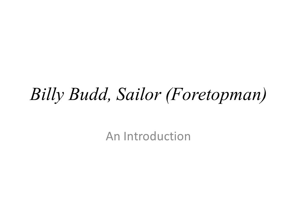 Billy Budd, Sailor (Foretopman) An Introduction