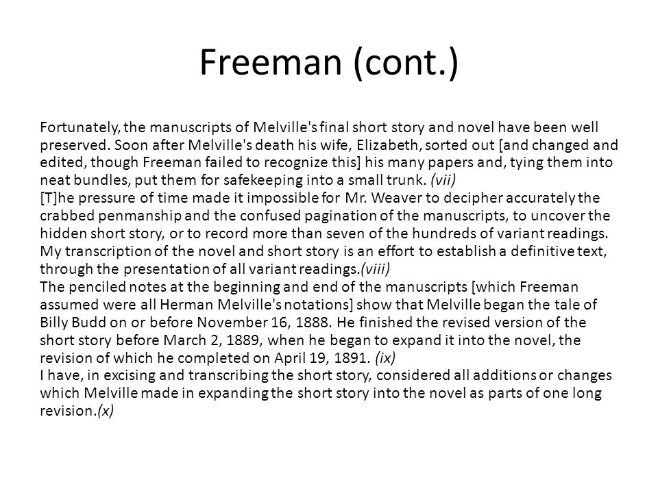 Freeman (cont.) Fortunately, the manuscripts of Melville s final short story and novel have been well preserved.
