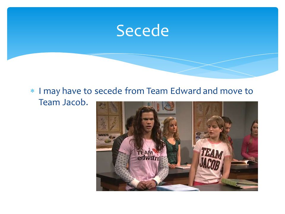  I may have to secede from Team Edward and move to Team Jacob. Secede