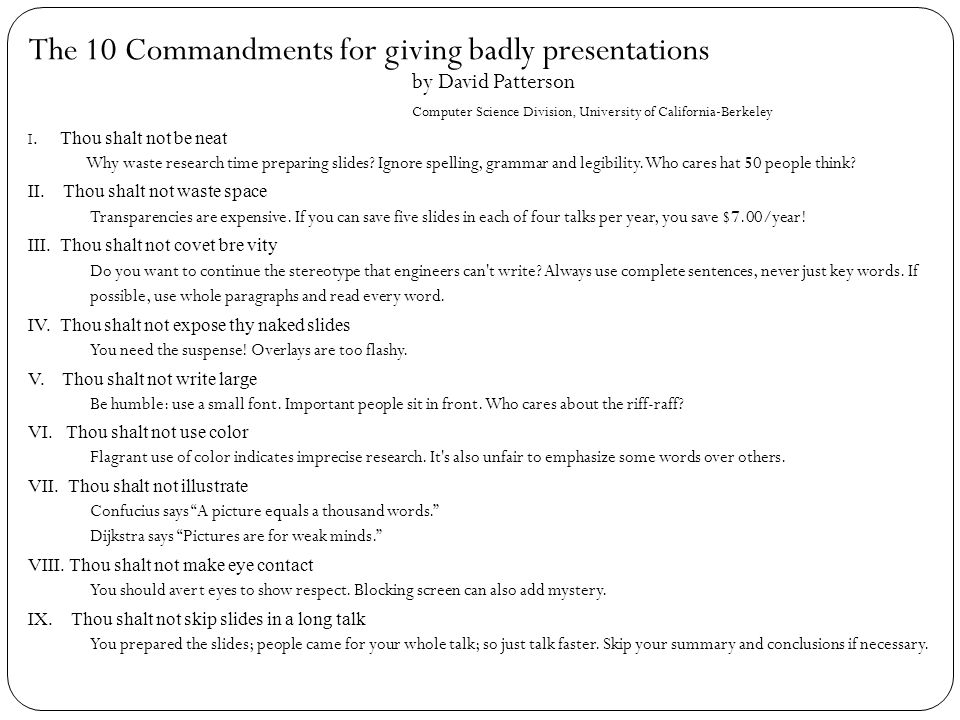 The 10 Commandments for giving badly presentations by David Patterson Computer Science Division, University of California-Berkeley I. Thou shalt not b