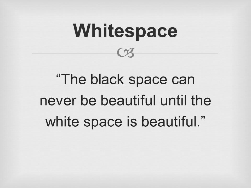  The black space can never be beautiful until the white space is beautiful. Whitespace