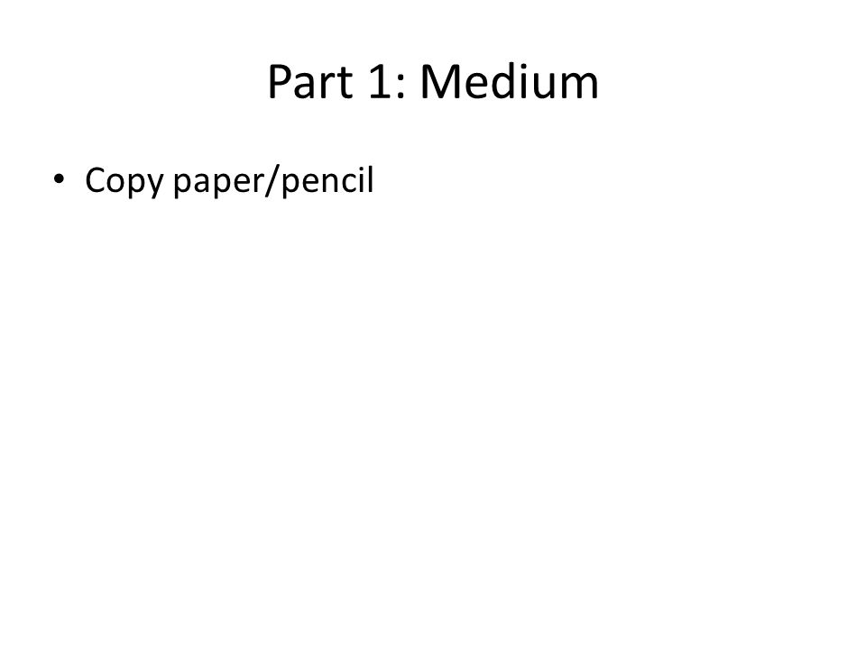 Part 1: Medium Copy paper/pencil