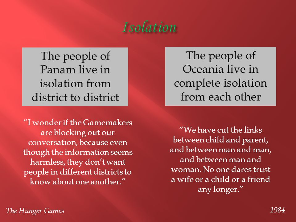 The people of Panam live in isolation from district to district The people of Oceania live in complete isolation from each other The Hunger Games 1984