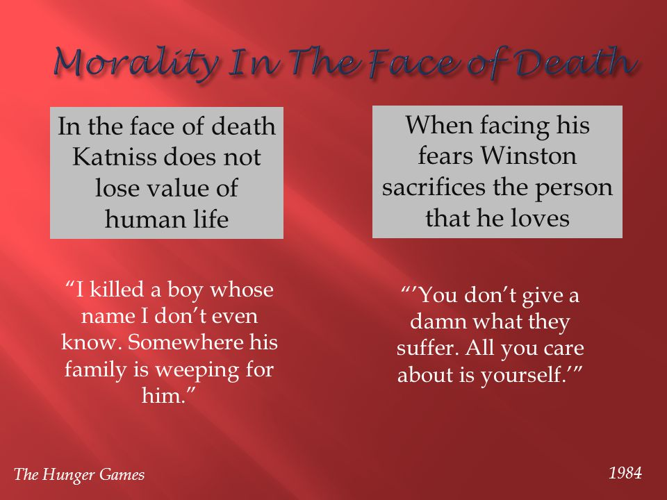 """In the face of death Katniss does not lose value of human life """"I killed a boy whose name I don't even know. Somewhere his family is weeping for him."""""""