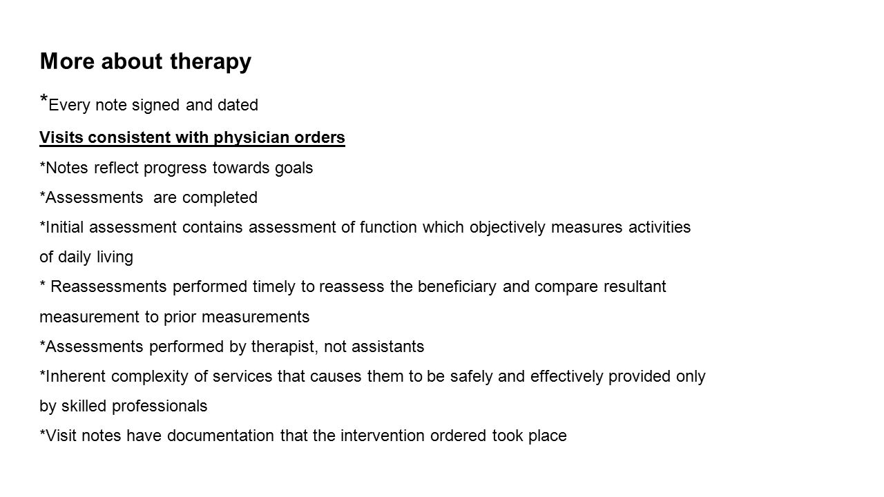 More about therapy * Every note signed and dated Visits consistent with physician orders *Notes reflect progress towards goals *Assessments are comple