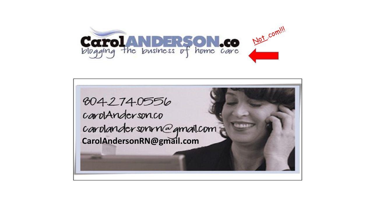 Not.com!!! CarolAndersonRN@gmail.com