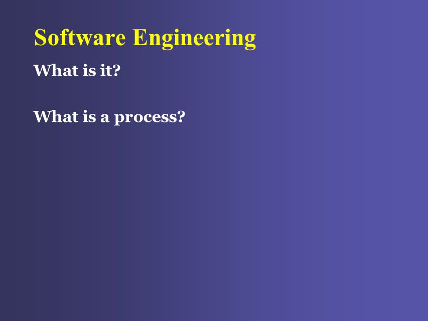 Software Engineering What is it? What is a process?