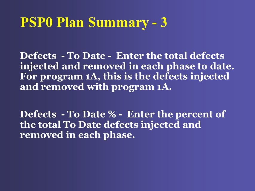 PSP0 Plan Summary - 3 Defects - To Date - Enter the total defects injected and removed in each phase to date.