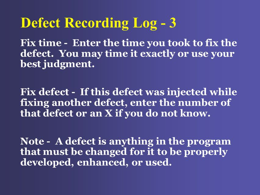 Defect Recording Log - 3 Fix time - Enter the time you took to fix the defect.