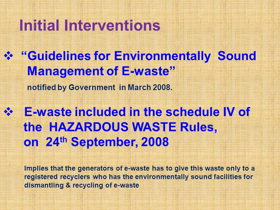 The E-Waste (Management and Handling) Rules, 2011 Notified in May 2011 and Became effective from May 2012 RoHS Provisions will become effective from May 2014