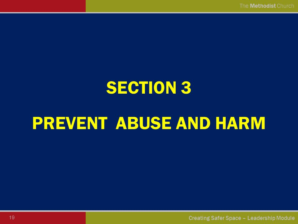 19 Creating Safer Space – Leadership Module The Methodist Church SECTION 3 PREVENT ABUSE AND HARM