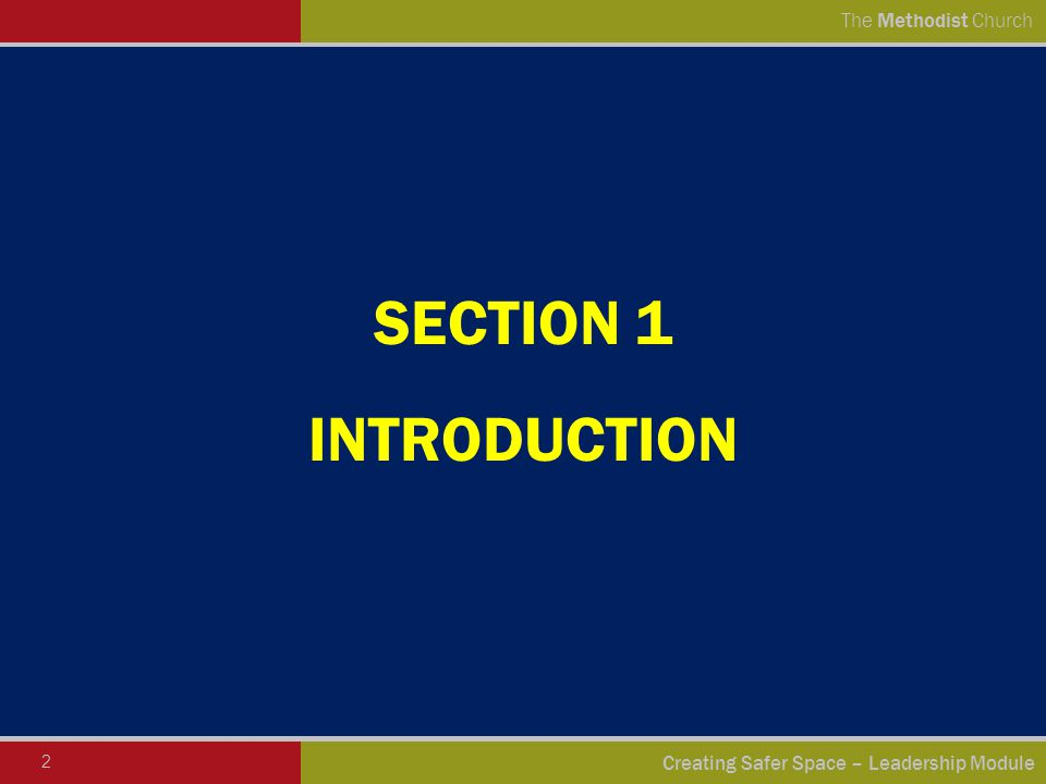 2 Creating Safer Space – Leadership Module The Methodist Church SECTION 1 INTRODUCTION