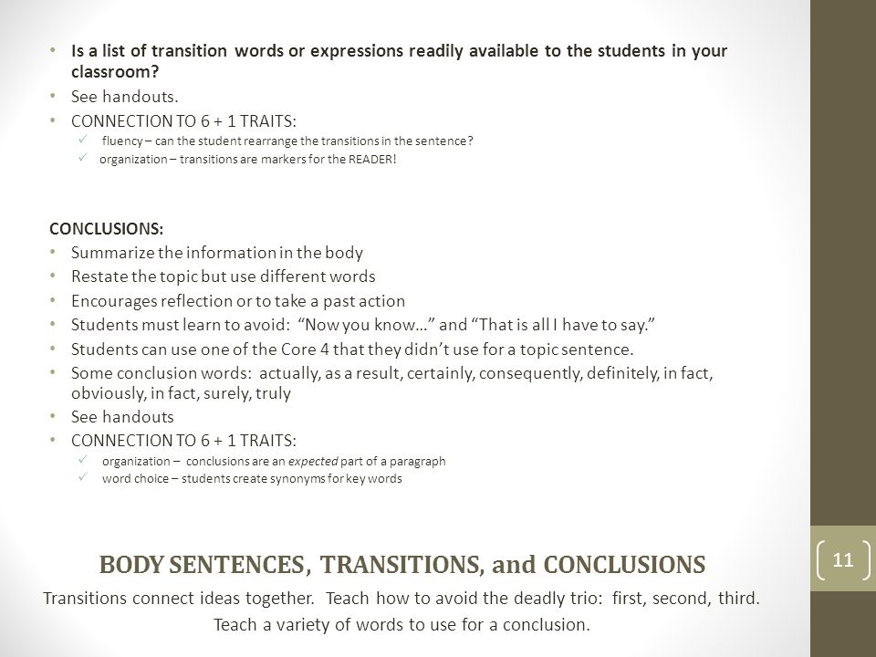 BODY SENTENCES, TRANSITIONS, and CONCLUSIONS Transitions connect ideas together. Teach how to avoid the deadly trio: first, second, third. Teach a var