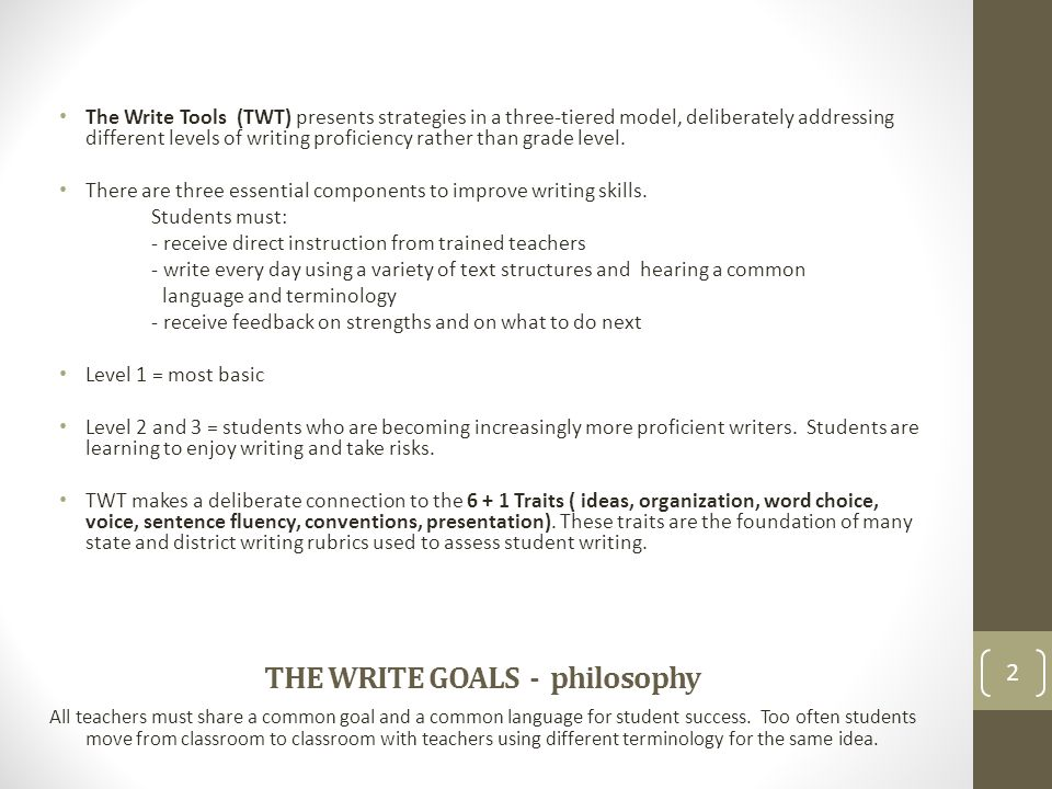 THE WRITE GOALS - philosophy All teachers must share a common goal and a common language for student success. Too often students move from classroom t