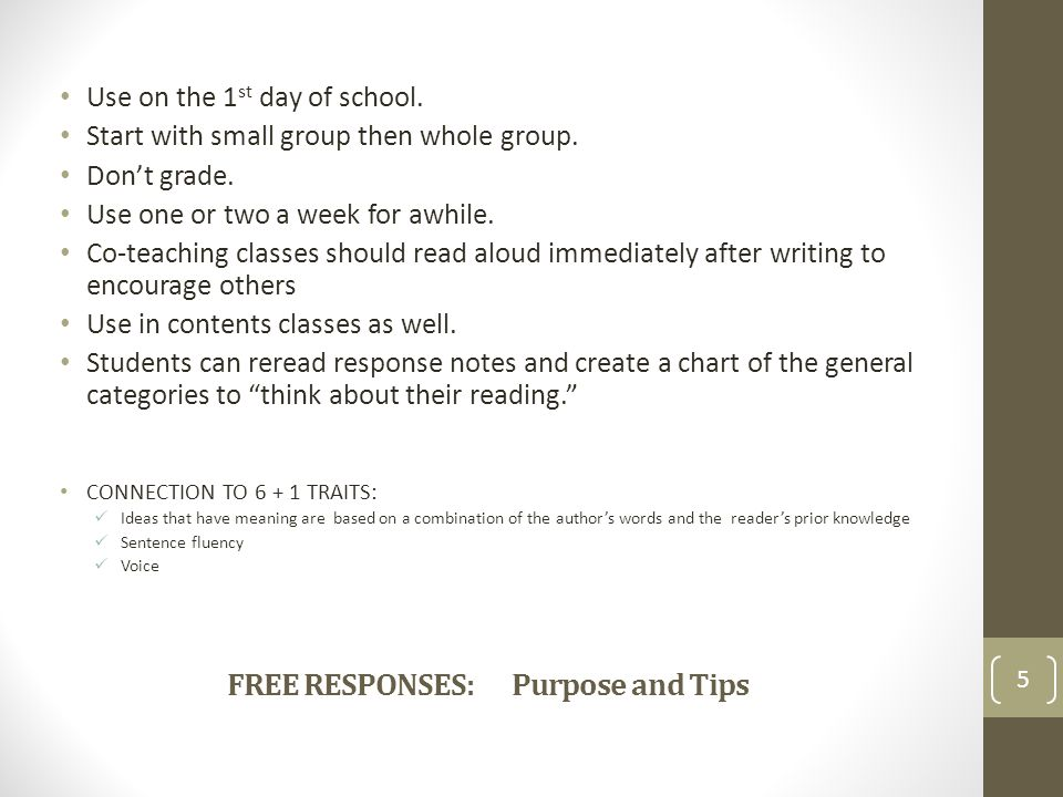 FREE RESPONSES: Purpose and Tips 5 Use on the 1 st day of school. Start with small group then whole group. Don't grade. Use one or two a week for awhi