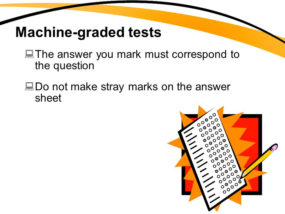 Machine-graded tests  The answer you mark must correspond to the question  Do not make stray marks on the answer sheet