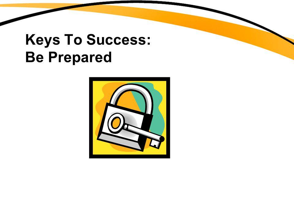 Keys To Success: Be Prepared