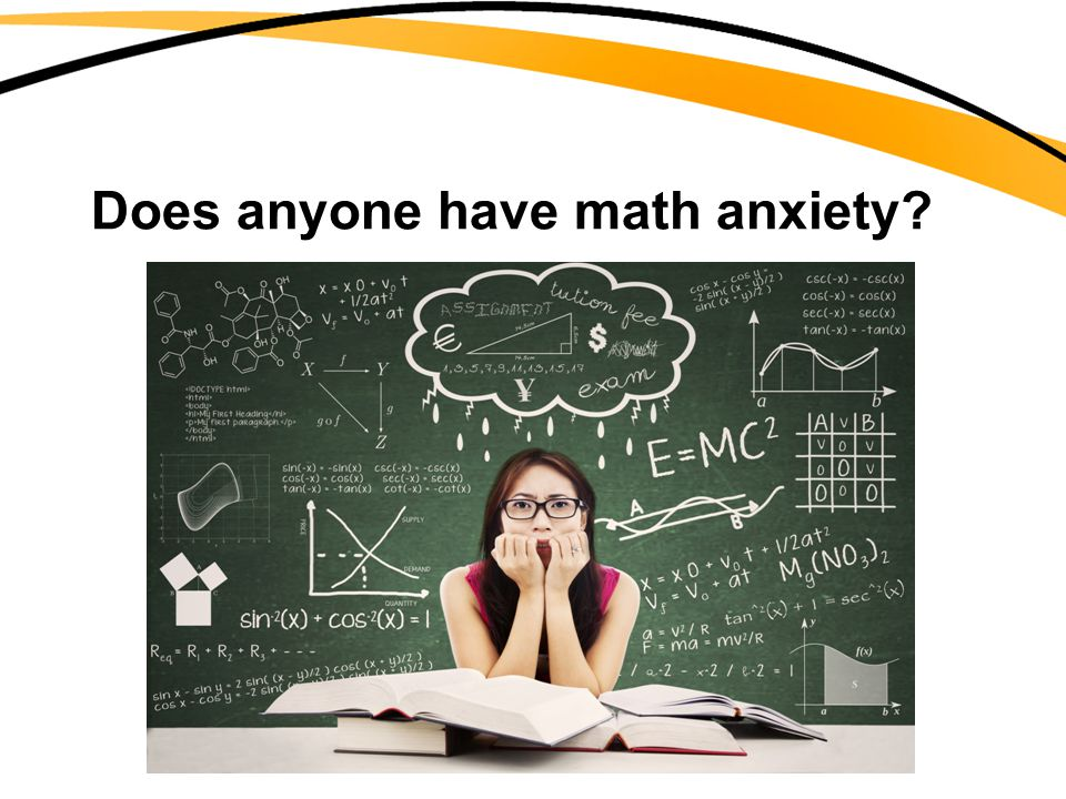 Does anyone have math anxiety?