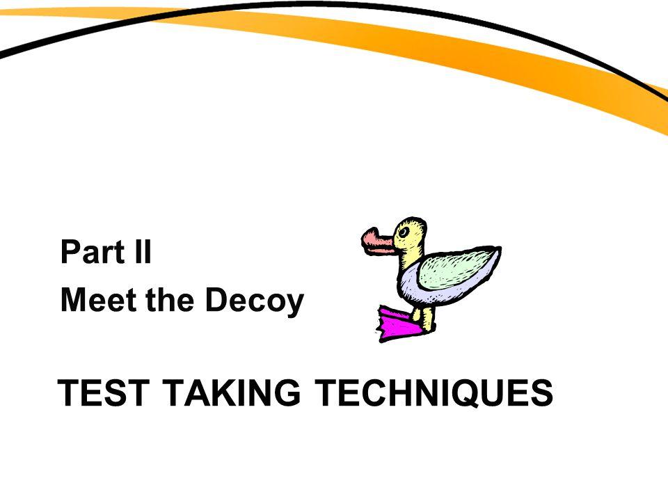 TEST TAKING TECHNIQUES Part II Meet the Decoy