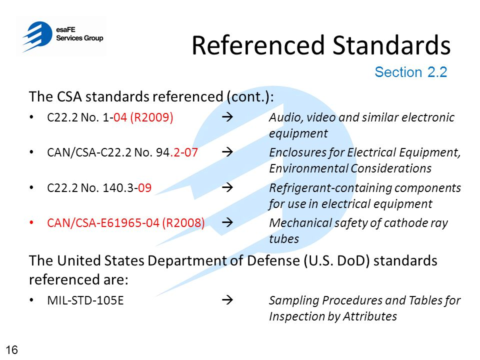 Referenced Standards The CSA standards referenced (cont.): C22.2 No. 1-04 (R2009)  Audio, video and similar electronic equipment CAN/CSA-C22.2 No. 94
