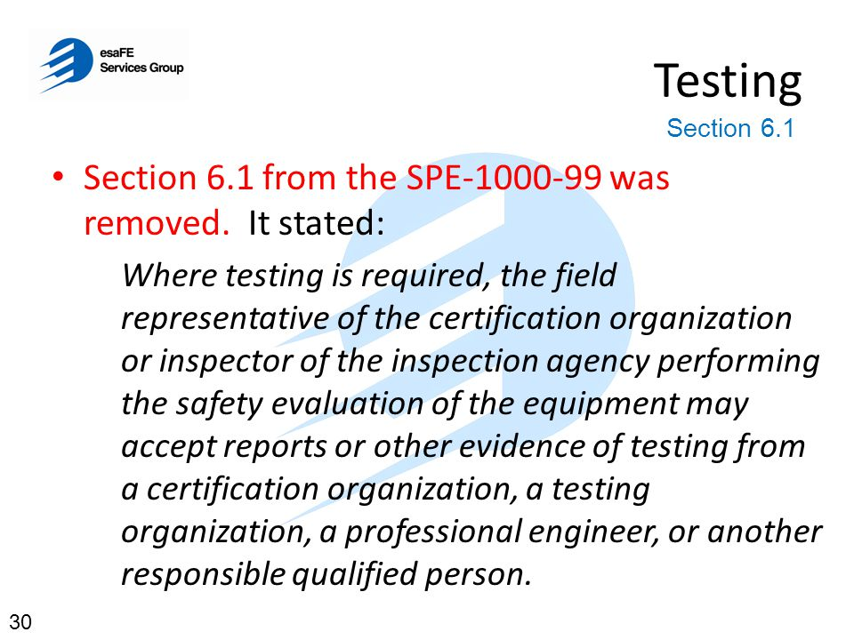 Testing Section 6.1 from the SPE-1000-99 was removed. It stated: Where testing is required, the field representative of the certification organization