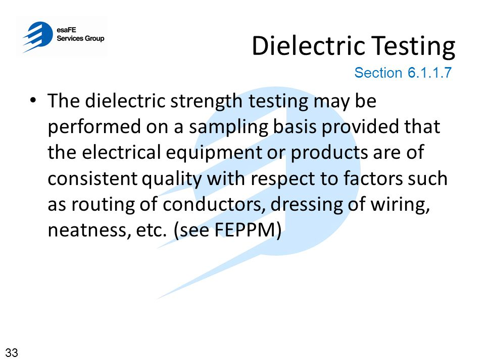 Dielectric Testing The dielectric strength testing may be performed on a sampling basis provided that the electrical equipment or products are of cons