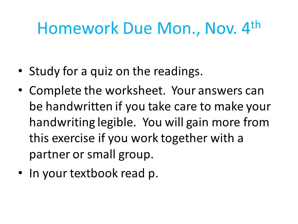 Homework Due Mon., Nov. 4 th Study for a quiz on the readings.
