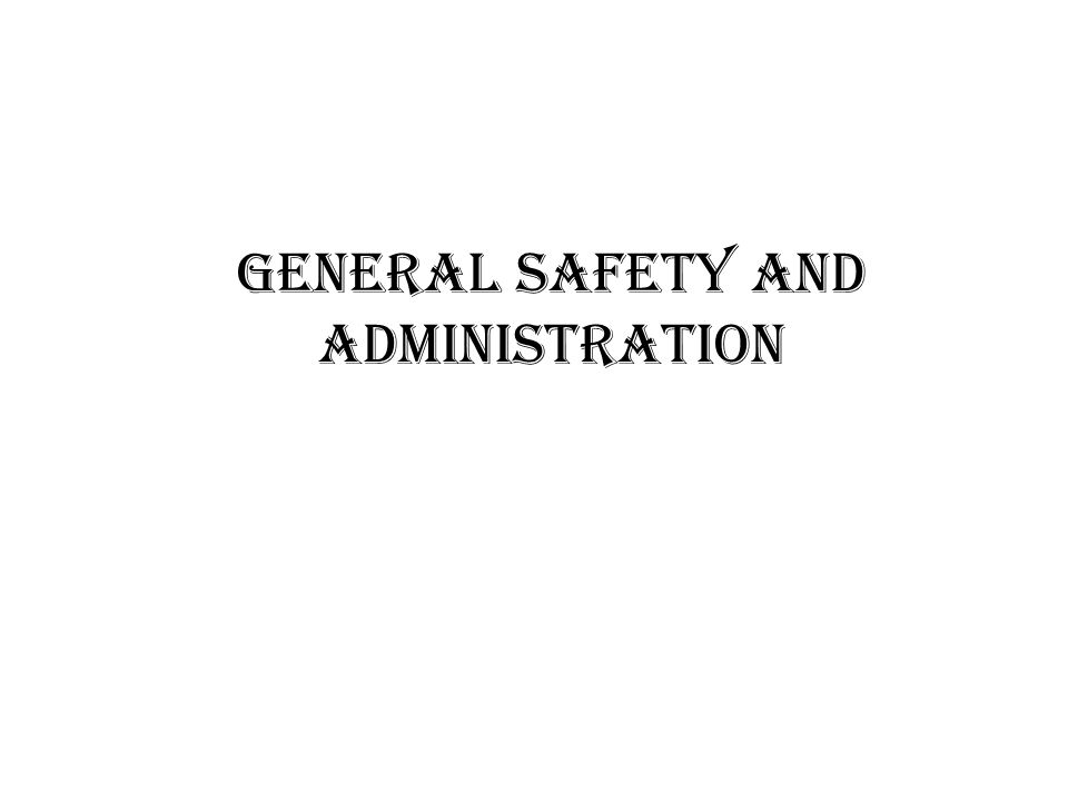General Safety and Administration
