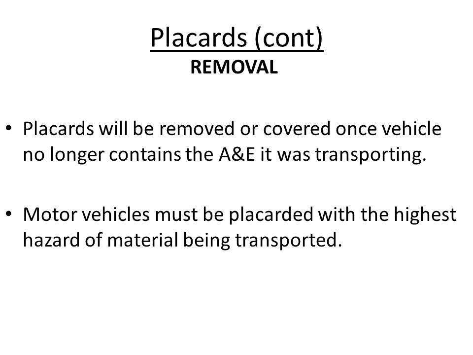 Placards (cont) Placards will be removed or covered once vehicle no longer contains the A&E it was transporting. Motor vehicles must be placarded with