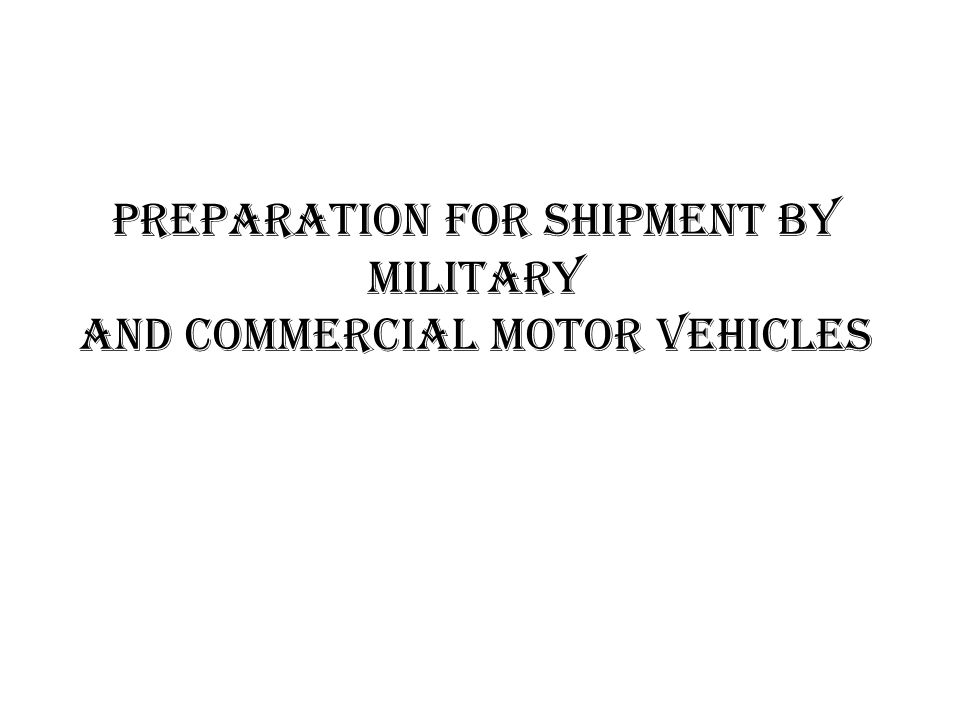 PREPARATION FOR SHIPMENT BY MILITARY AND COMMERCIAL MOTOR VEHICLES