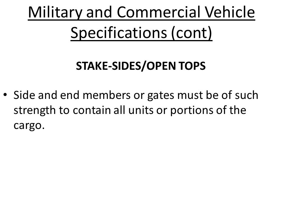 Military and Commercial Vehicle Specifications (cont) Side and end members or gates must be of such strength to contain all units or portions of the c