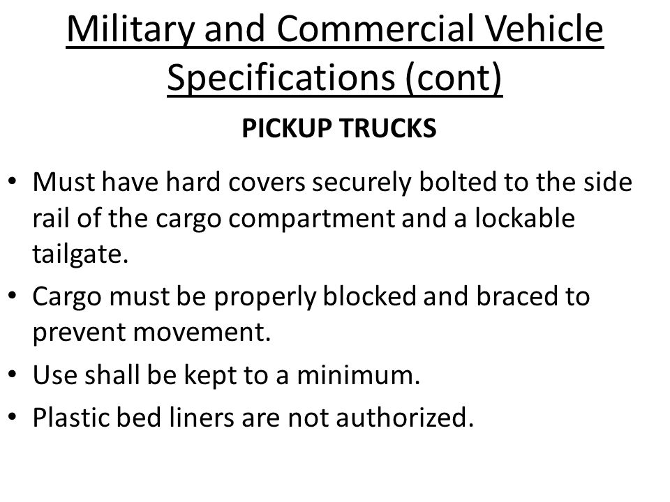 Military and Commercial Vehicle Specifications (cont) Must have hard covers securely bolted to the side rail of the cargo compartment and a lockable tailgate.