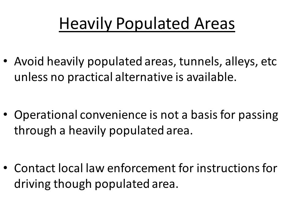Heavily Populated Areas Avoid heavily populated areas, tunnels, alleys, etc unless no practical alternative is available.