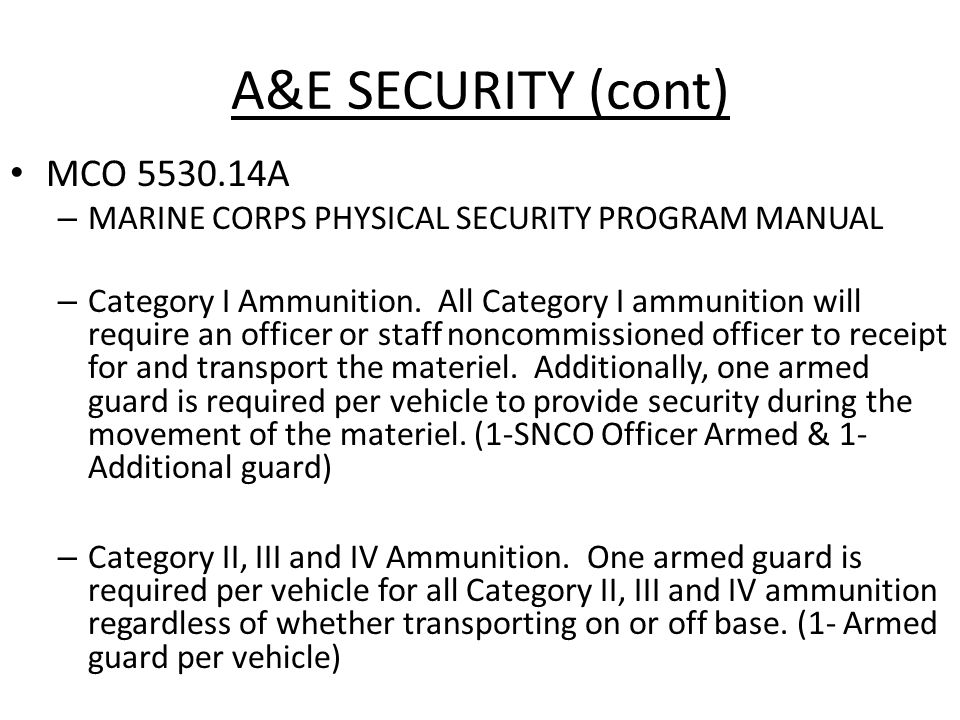 A&E SECURITY (cont) MCO 5530.14A – MARINE CORPS PHYSICAL SECURITY PROGRAM MANUAL – Category I Ammunition.