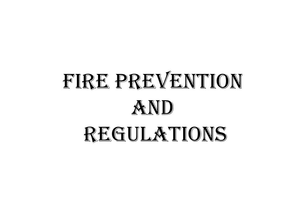 FIRE PREVENTION AND REGULATIONS