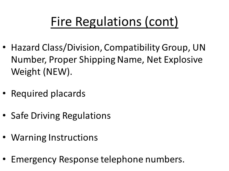 Fire Regulations (cont) Hazard Class/Division, Compatibility Group, UN Number, Proper Shipping Name, Net Explosive Weight (NEW). Required placards Saf