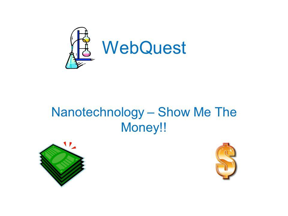 WebQuest Nanotechnology – Show Me The Money!!