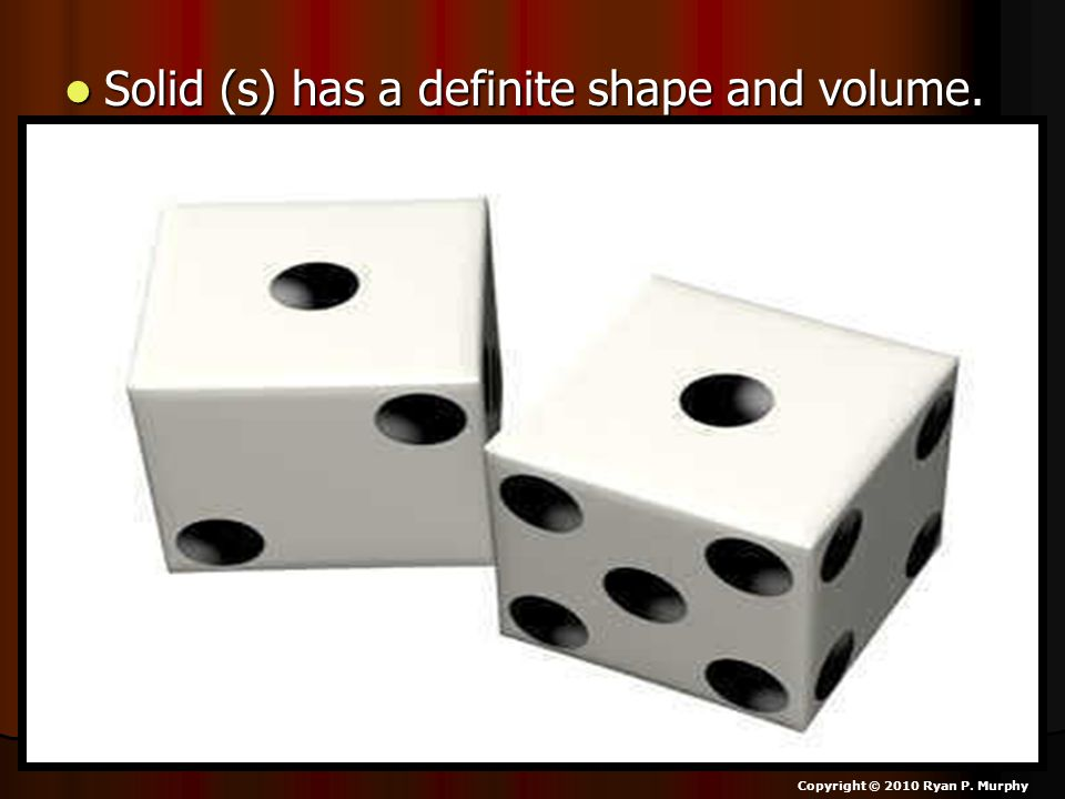 Solid (s) has a definite shape and volume. Solid (s) has a definite shape and volume.