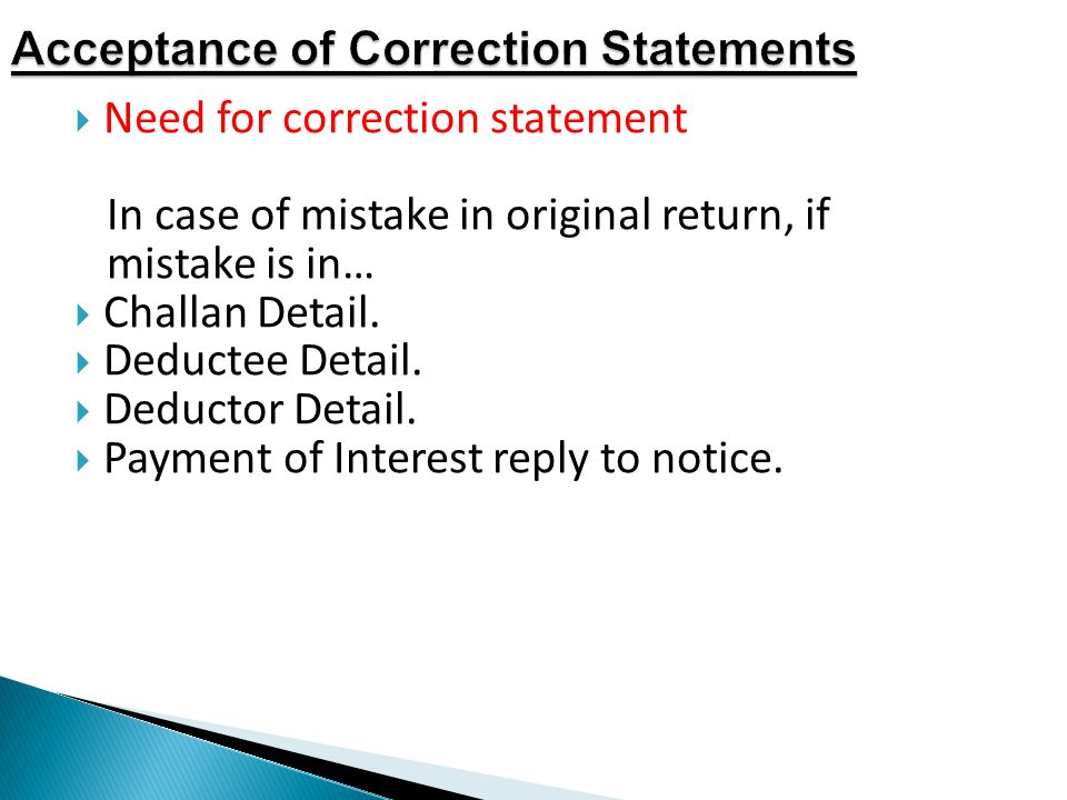 Acceptance of Correction Statements  Need for correction statement In case of mistake in original return, if mistake is in…  Challan Detail.