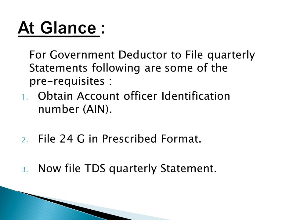 For Government Deductor to File quarterly Statements following are some of the pre-requisites : 1.