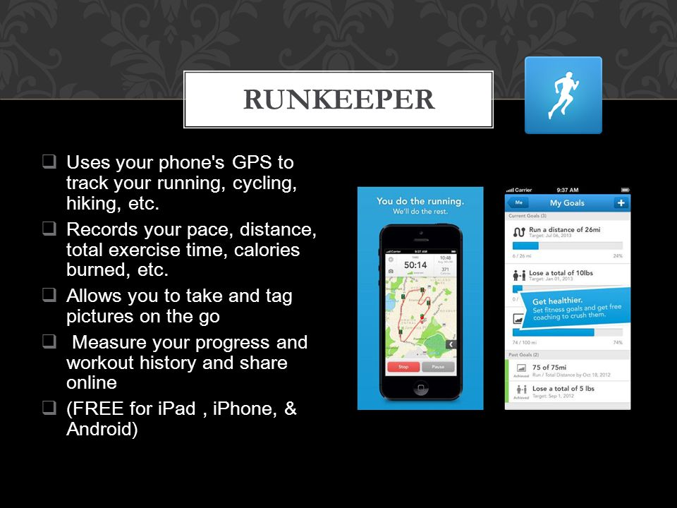  Uses your phone s GPS to track your running, cycling, hiking, etc.