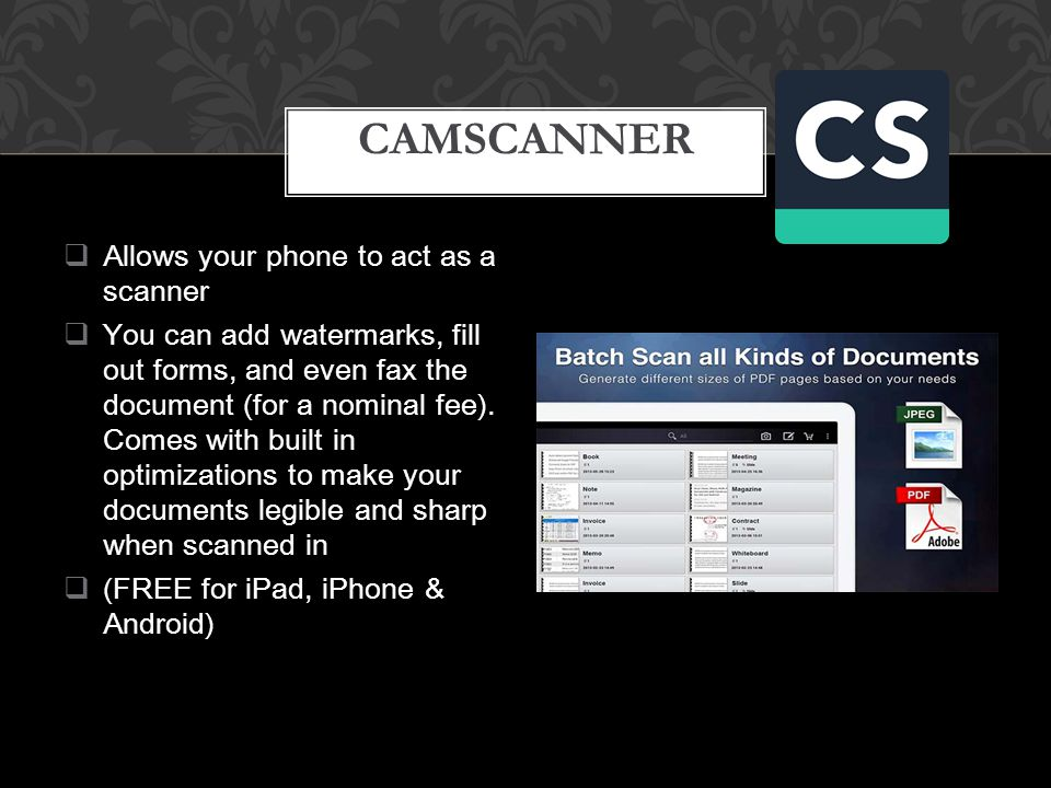  Allows your phone to act as a scanner  You can add watermarks, fill out forms, and even fax the document (for a nominal fee).