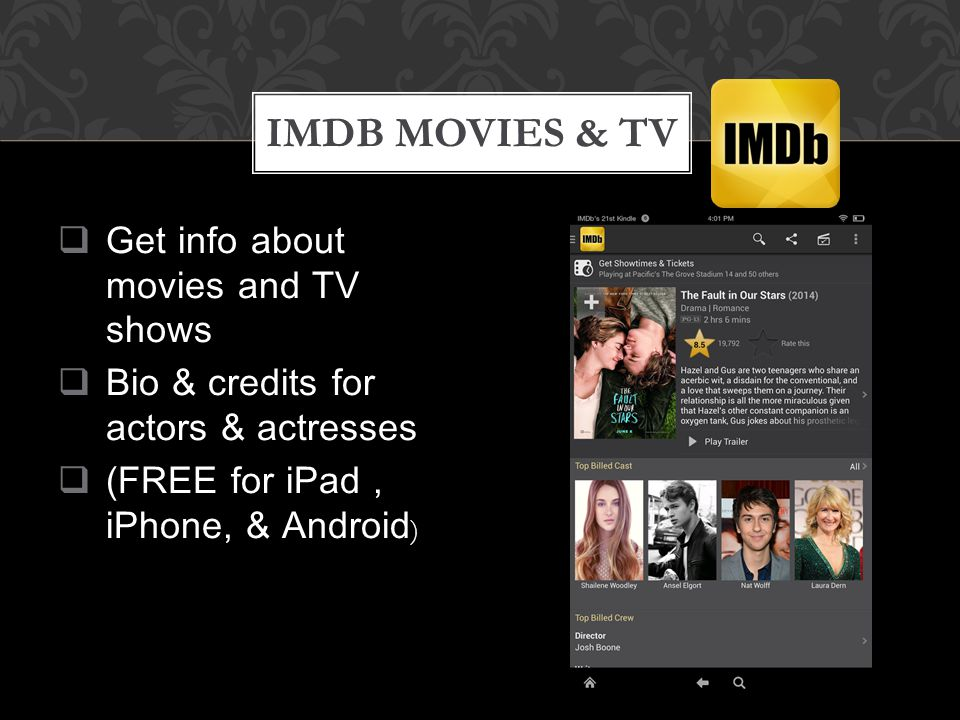  Get info about movies and TV shows  Bio & credits for actors & actresses  (FREE for iPad, iPhone, & Android ) IMDB MOVIES & TV