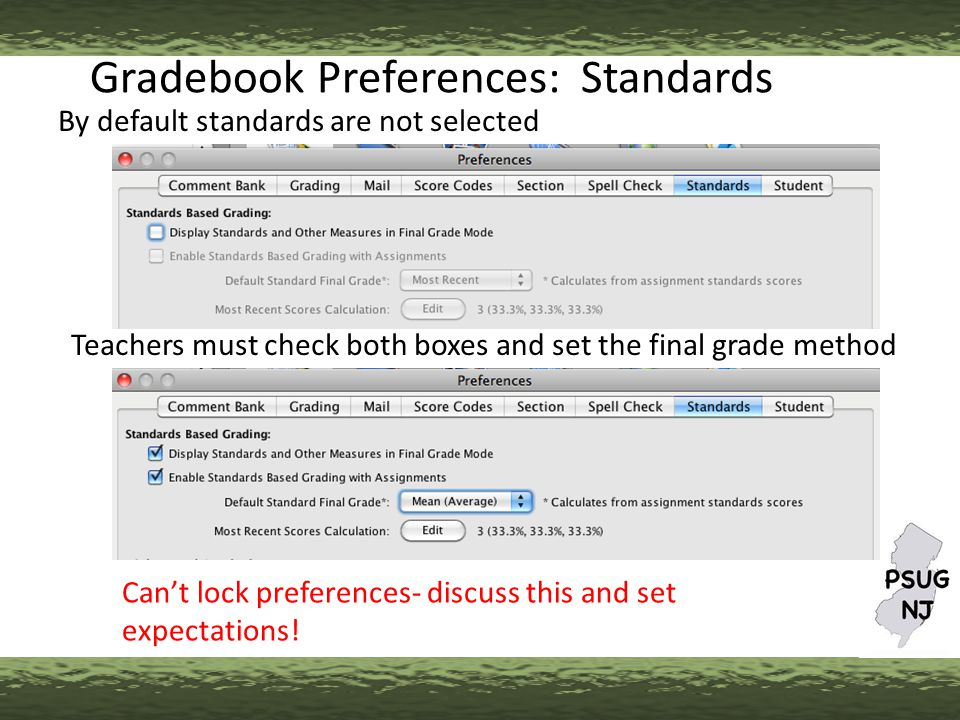 Gradebook Preferences: Standards By default standards are not selected Teachers must check both boxes and set the final grade method Can't lock preferences- discuss this and set expectations!