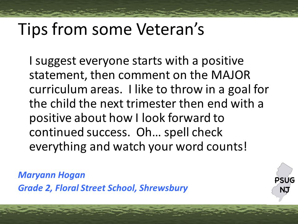 Tips from some Veteran's I suggest everyone starts with a positive statement, then comment on the MAJOR curriculum areas.
