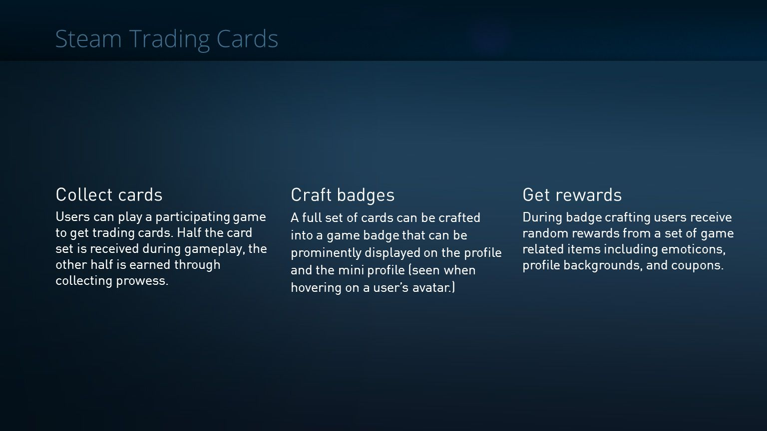 Collect cards Users can play a participating game to get trading cards. Half the card set is received during gameplay, the other half is earned throug