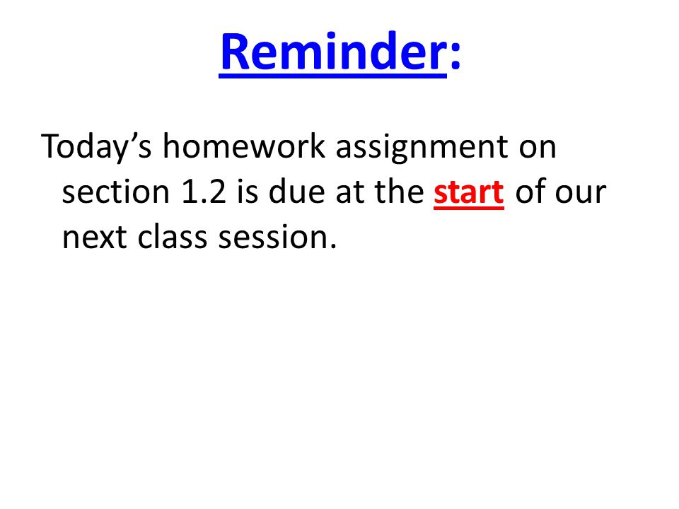 Reminder: Today's homework assignment on section 1.2 is due at the start of our next class session.